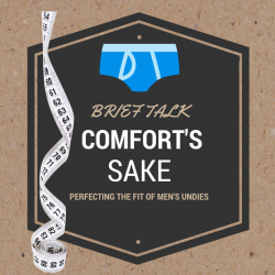 Brief Talk: Comforts Sake Perfecting the fit of Men's Underwear