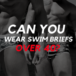 Swim Briefs – Can you wear them over 40?