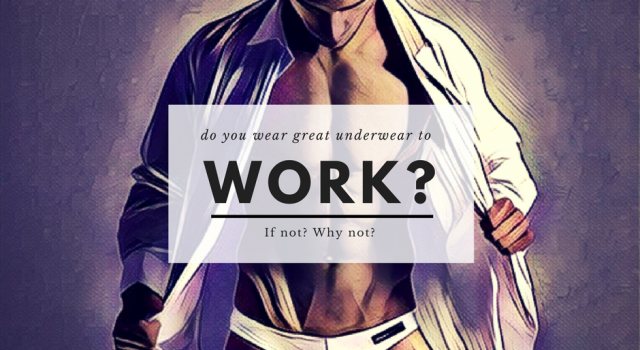 Is your Work Underwear different from weekends?