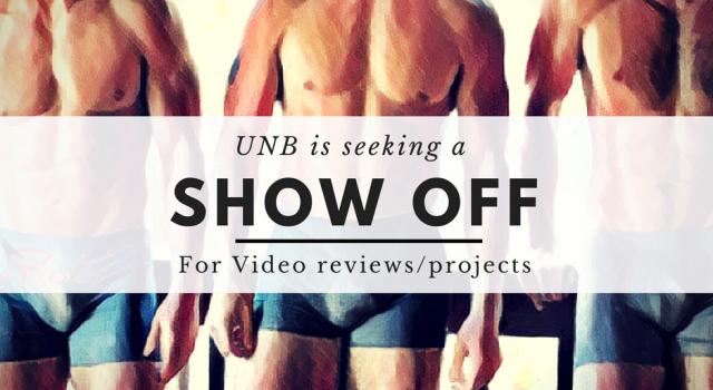 UNB Is seeking a Show Off!