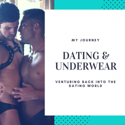 Dating and Underwea – My Journey Dating Again