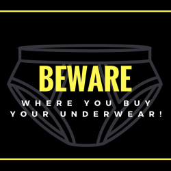 Beware Of Where You Buy Your Undies!