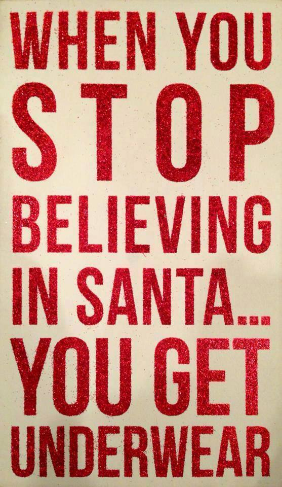 When You Stop Believing in Santa…You Get Underwear from...