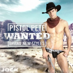 Wanted: Pistol Pete. Brand New Styles at International Jock