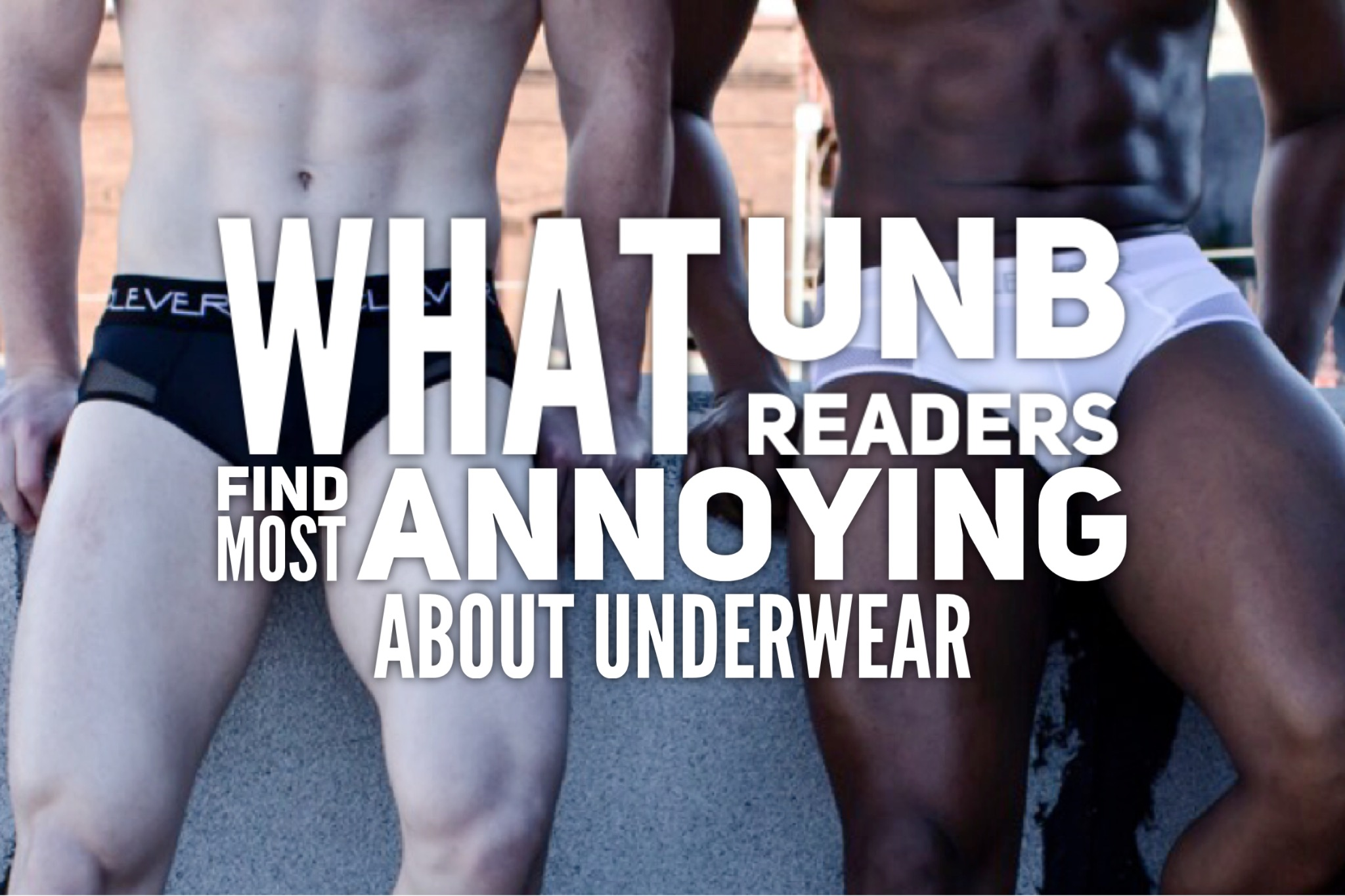 What do you guys find most annoying about Underwear?