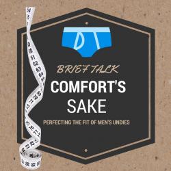 Brief Talk: Comforts Sake Perfecting the fit of Men's Underwear