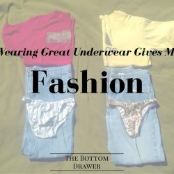 Wearing Great Underwear Gives Me Fashion