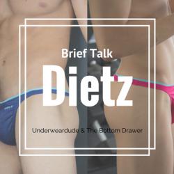 Brief Talk: Dietz – Underweardude and The Bottom Drawer