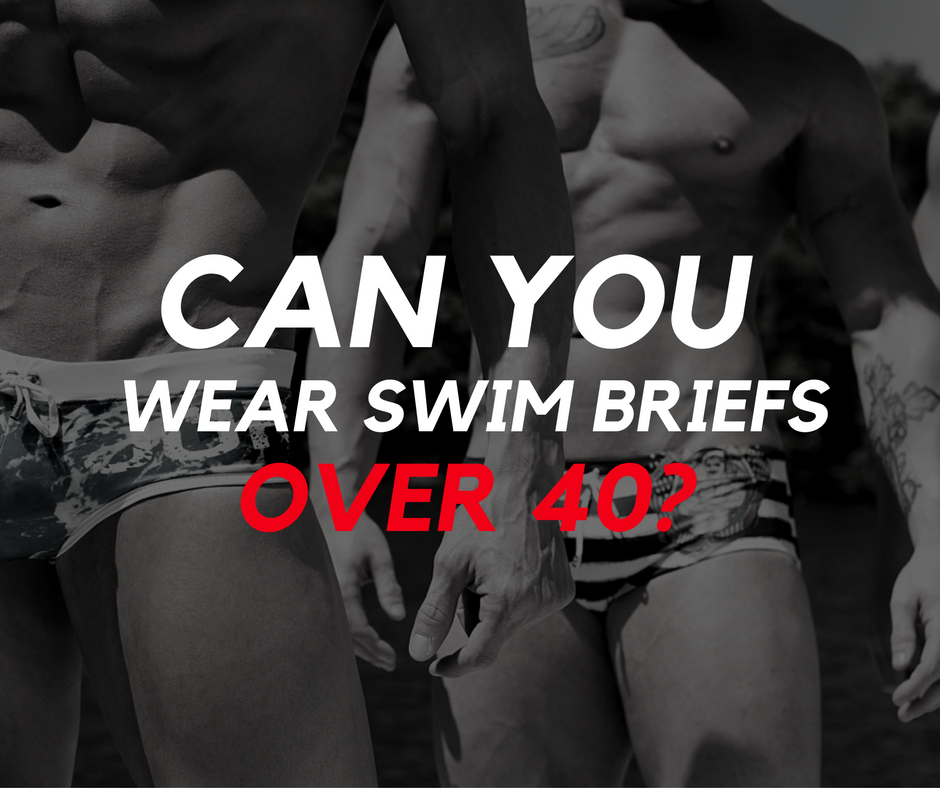 Swim Briefs - Can you wear them over 40?