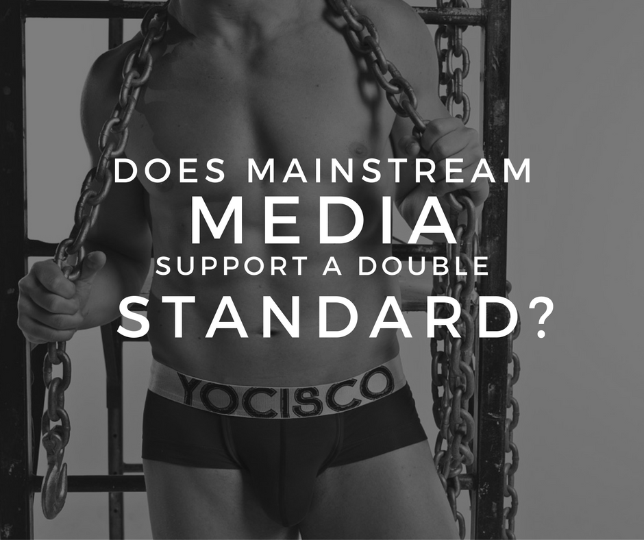 Main Stream Media and Men's Underwear - Does it support the Double Standard?