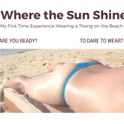Where the Sun Shines – My First Time Experience Wearing a Thong on the Beach