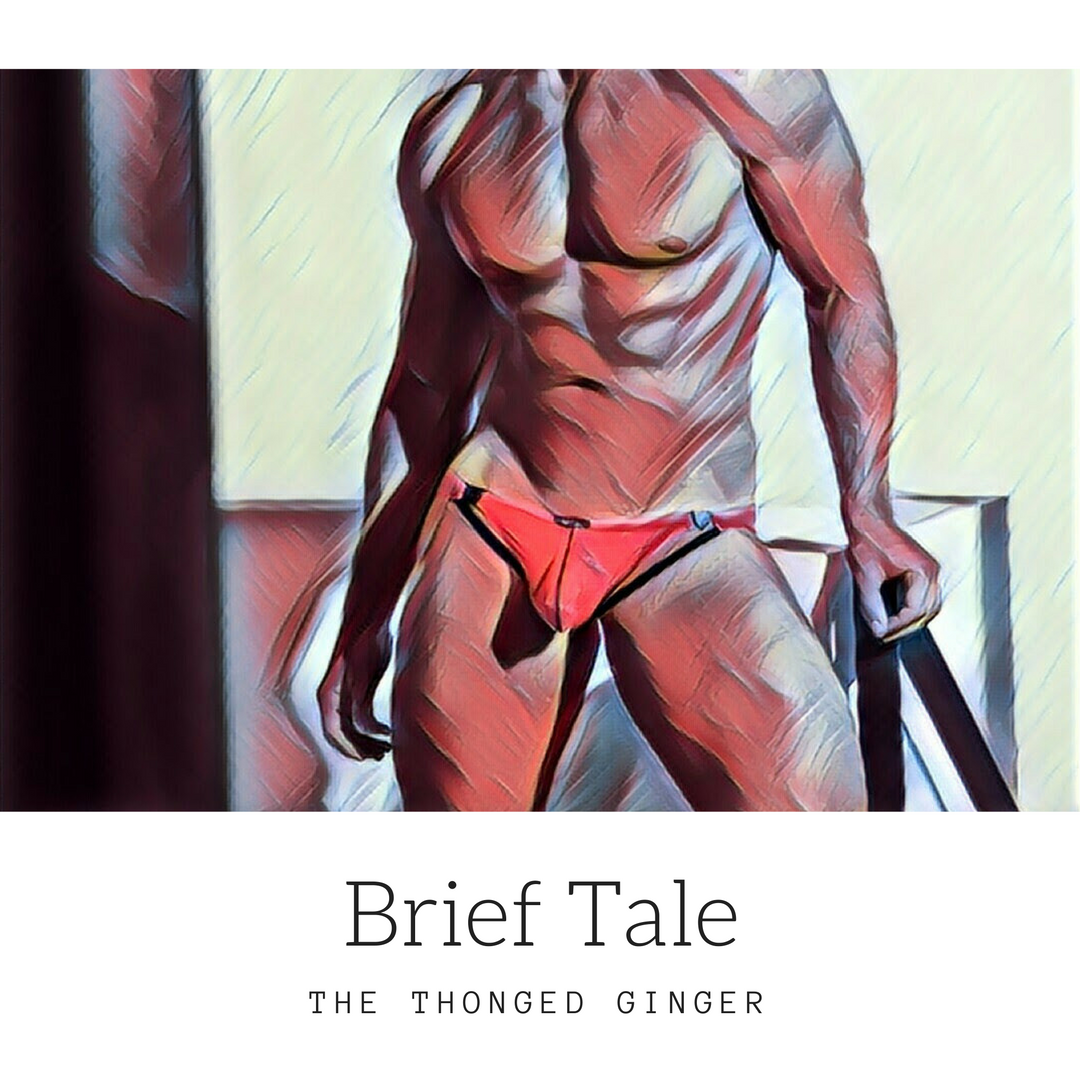 Brief Tale - The Thonged Ginger shares his story