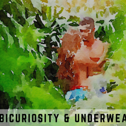 Bicuriousity and Underwear