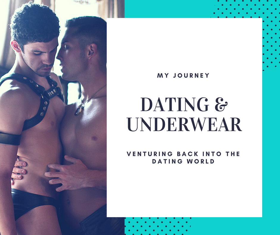 Dating and Underwea - My Journey Dating Again