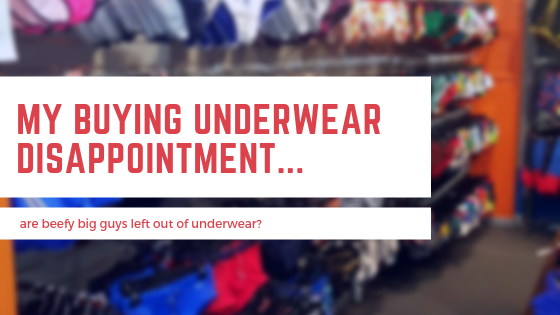 My Buying Underwear Disappointment...
