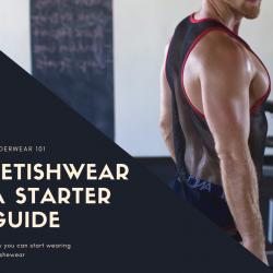 Underwear 101 – Fetishwear a starter guide