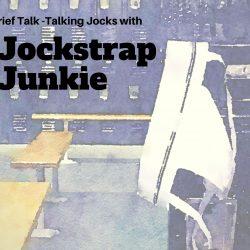 Brief Talk – The Jock talk with Jockstrap Junkie