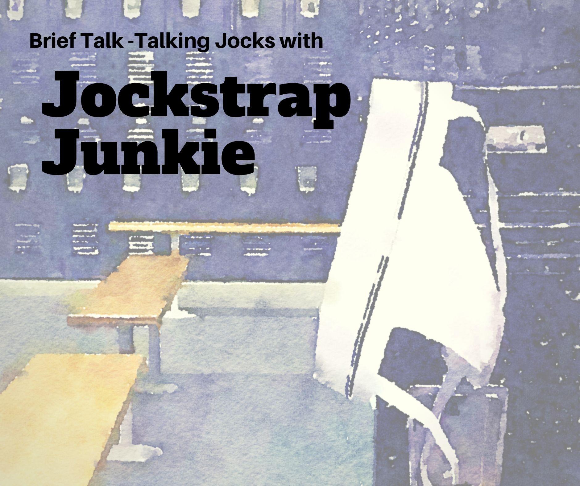 Brief Talk - The Jock talk with Jockstrap Junkie