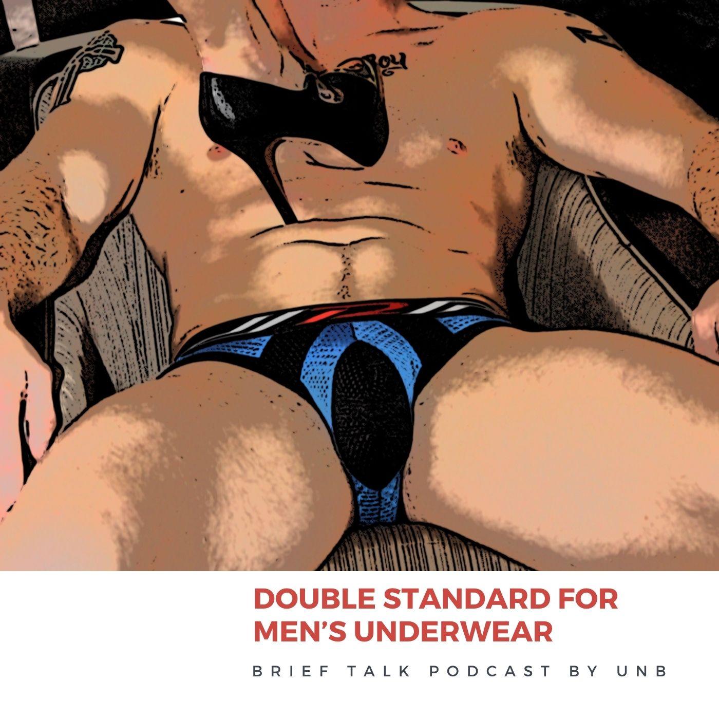 BRIEF TALK Podcast: Men's Underwear Double Standard