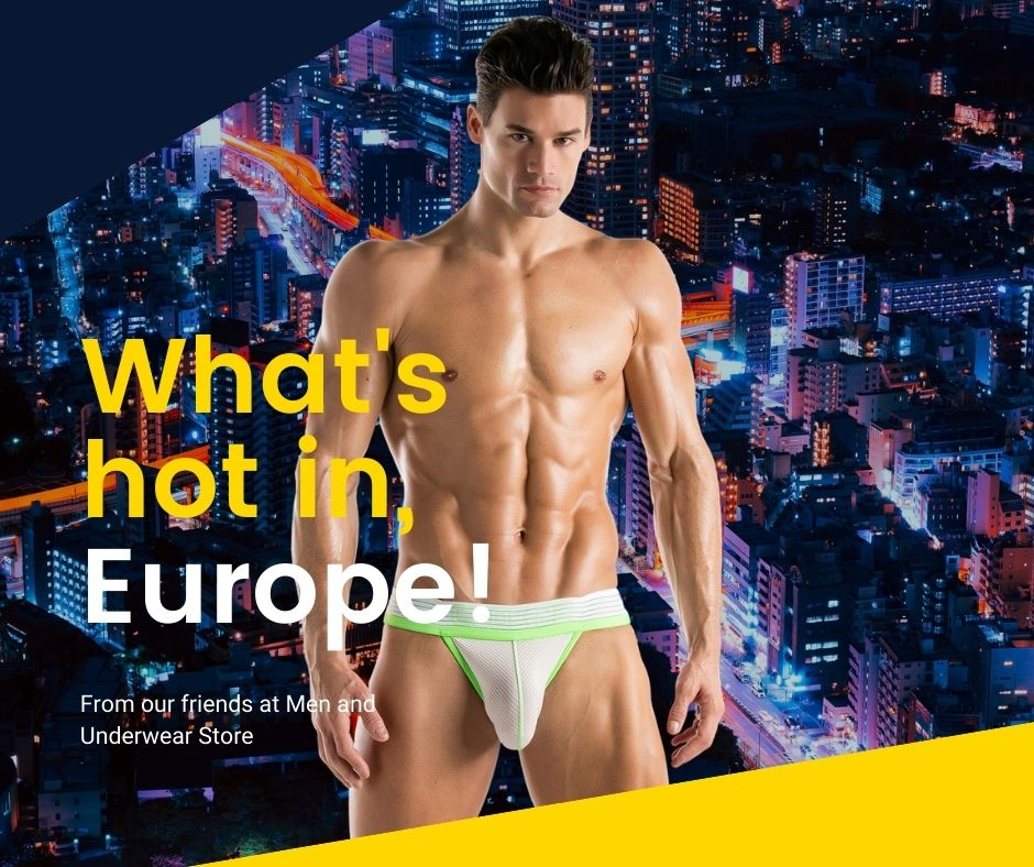What's Hot in Europe - Men and Underwear